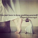 You just have to keep pushing yourself…